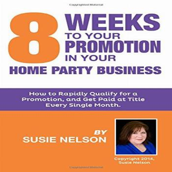 8 Weeks to Your Promotion in Your Home Party Business: How