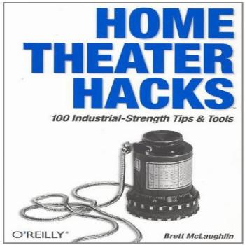 Home Theater Hacks 100 Industrial-Strength Tips amp Tools