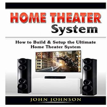 Home Theater System How to Build amp Setup the Ultimate Home