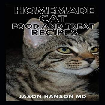 HOMEMADE CAT FOOD AND TREAT RECIPES: The Complete Guide and