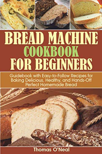 Bread Machine Cookbook for Beginners Guidebook with
